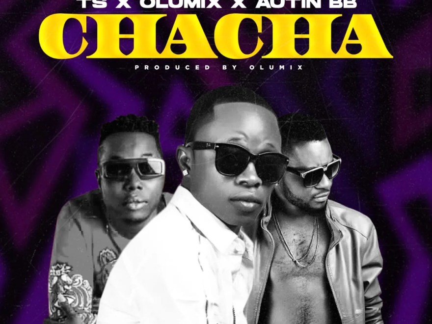 Download TS - Chacha ft. Olumix & Austin BB