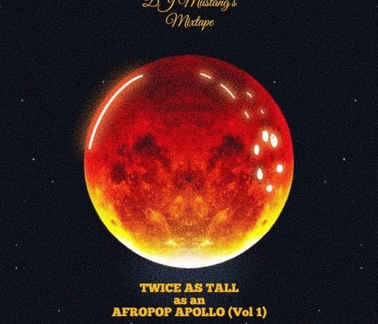 "DJ Mustang – ""Apollo x Twice As Tall x Afro Pop"" Mixtape"