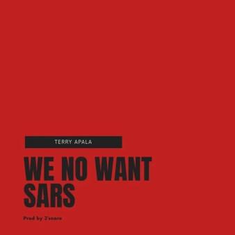 Terry Apala – We No Want SARS Free Mp3 Download