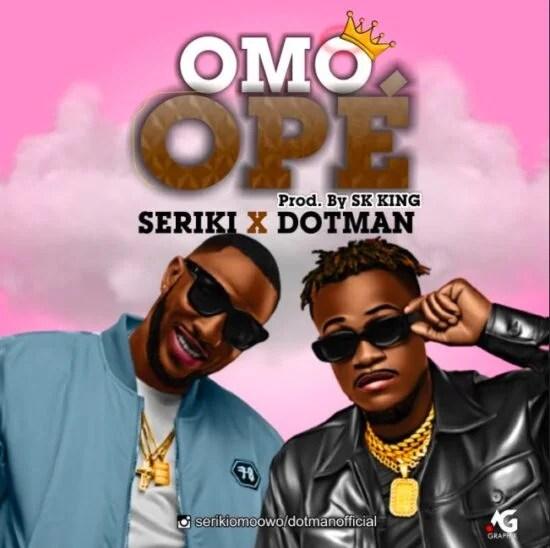Seriki – Omo Ope ft. Dotman Free Mp3 Download