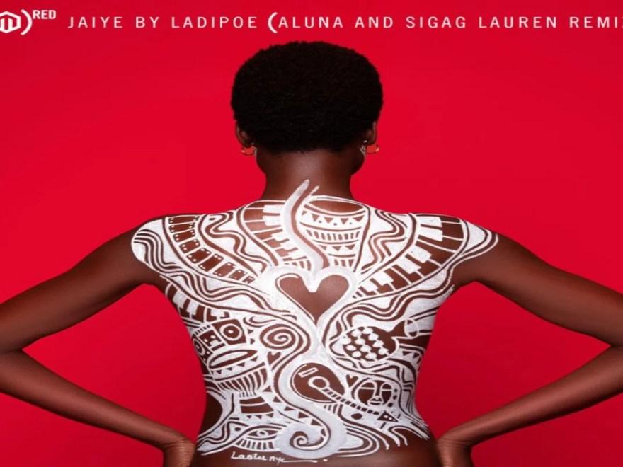 Download Ladipoe ft Aluna X Sigag Lauren – Jaiye (Remix)