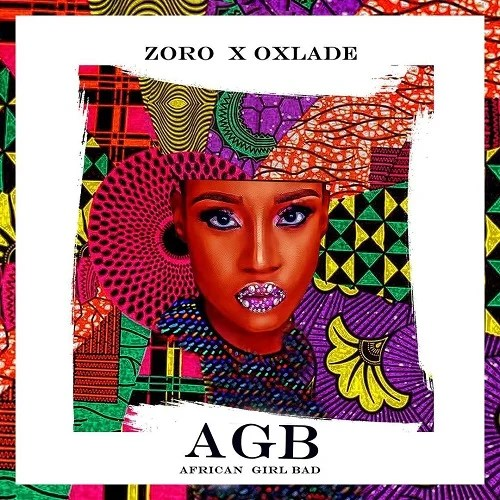 Zoro – AGB (African Girl Bad) Ft Oxlade Free Mp3 Download