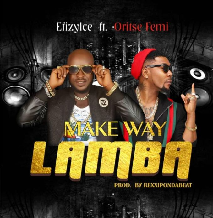 Download mp3: Efizylce - Make Way Lamba Ft. Oritse Femi