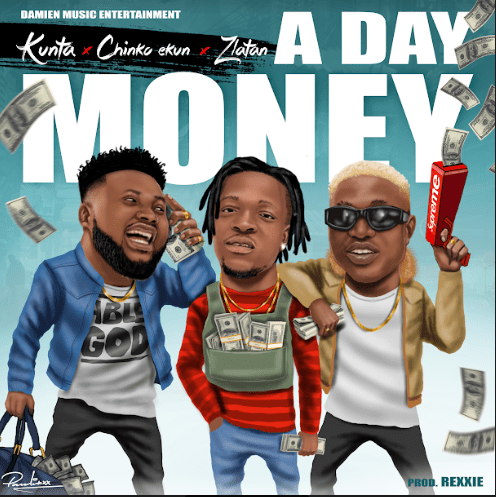 "[Music] Kunta Ft. Chinko Ekun & Zlatan Ibile_""A Day Money)"