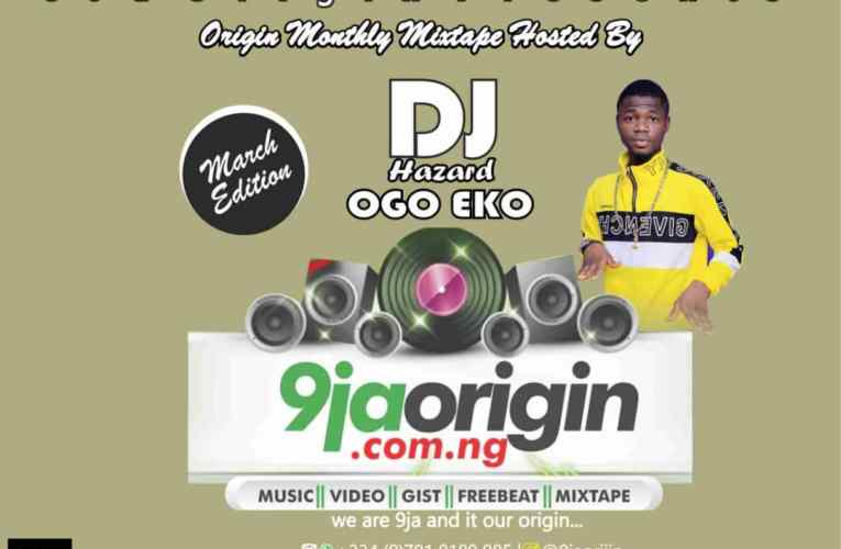 "[Mixtape] 9jaorigin Ft. Dj Hazard – ""Origin Monthly Mix"" (March Edition)"
