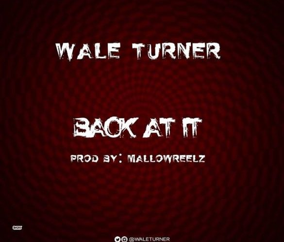 "[Music] Wale Turner – ""Back At It"" (Freestyle)"