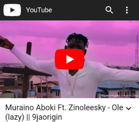 "[Video] Muraino Aboki Ft. Zinoleesky – ""Ole"" (Lazy)"