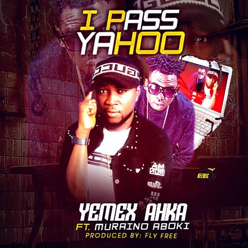 "[Music] Yemex Ft. Muraino – ""I Pass Yahoo"""