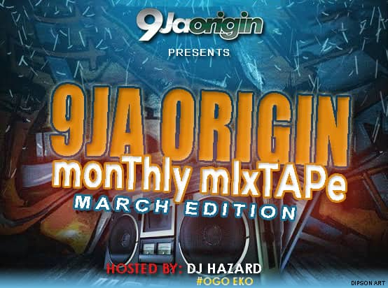 [Mixtape] 9jaorigin Ft. DJ Hazard – 9jaorigin Monthly Mixtape (March Edition) 2020