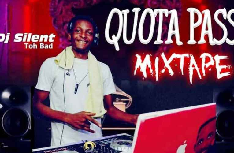 [Mixtape] DJ Silent – Quota Pass Mixtape