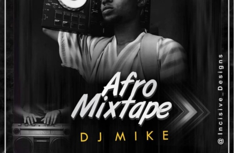 [Mixtape] DJ Mike – Afro Mixtape