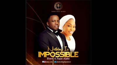 [Gospel Music] Eben Ft. Tope Alabi – Nothing Is Impossible