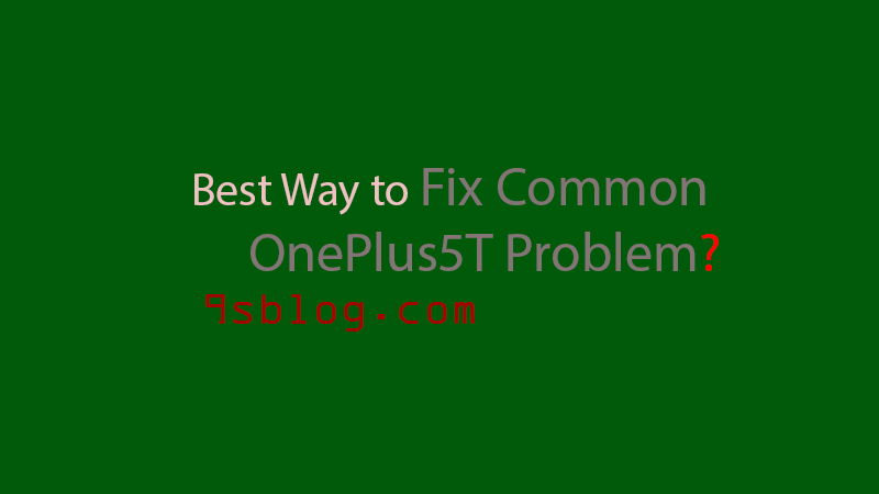 Fix Common OnePlus5T Problem