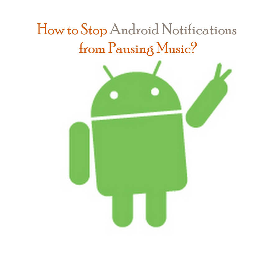 How to Stop Android Notifications from Pausing Music