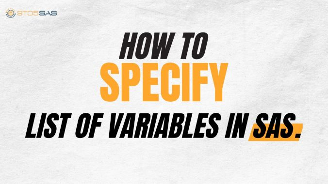 How To Specify List Of Variables In SAS?