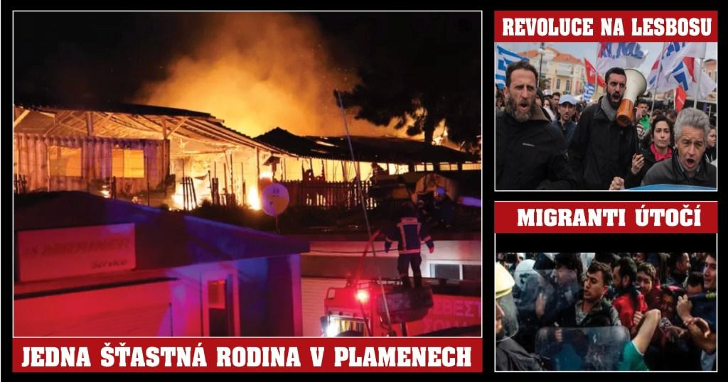 """Právě teď: Ohnivé peklo na řeckém ostrově Lesbos. Ubytovna migrantů """"Jedna šťastná rodina"""" v plamenech. Revoluce proti Evropské unii a vládě"""