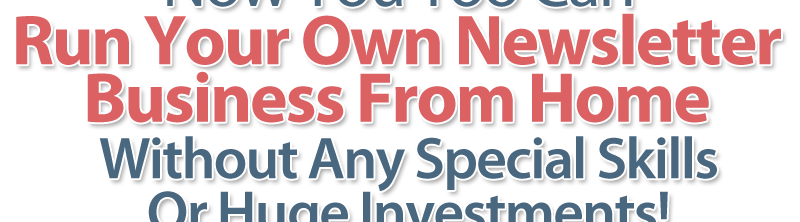 How To Create Your Own Profitable Newsletter Business From Home!  Image of headline