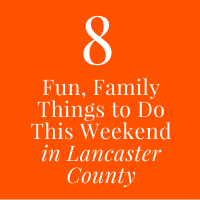 8 Fun Family Things To Do in Lancaster County this Weekend