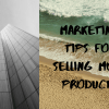 Marketing Tips For Selling More Products