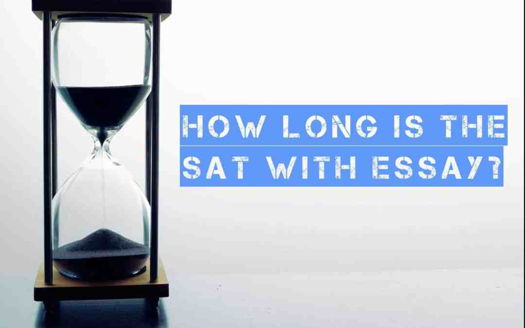 How Long is the SAT with Essay?