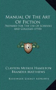 A Manual on the Art of Fiction ~ Clayton Meeker Hamilton