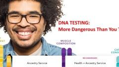 DNA Testing - Dangerous