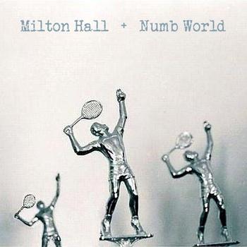 Milton Hall + Numb World