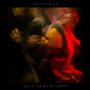 Album Review: Flying Lotus-Until The Quiet Comes