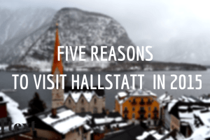 five reasons to visit Hallstatt in 2015