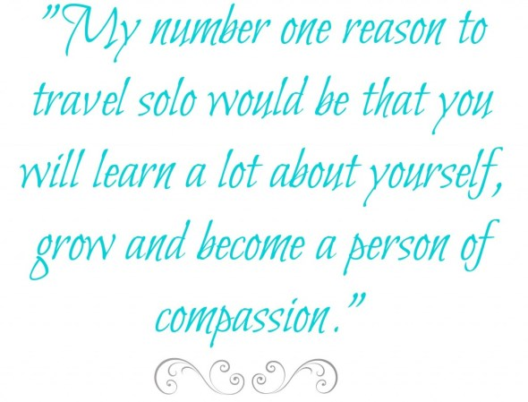 travel teaches you compassion. Why travel solo.
