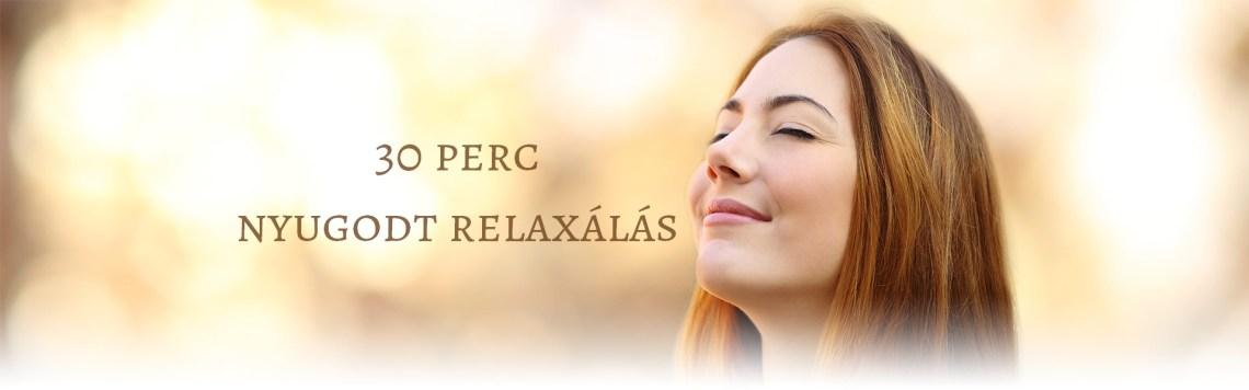 30 perc nyugodt relaxálás