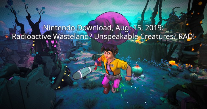 Nintendo Download, Aug. 15, 2019: Radioactive Wasteland? Unspeakable Creatures? RAD!