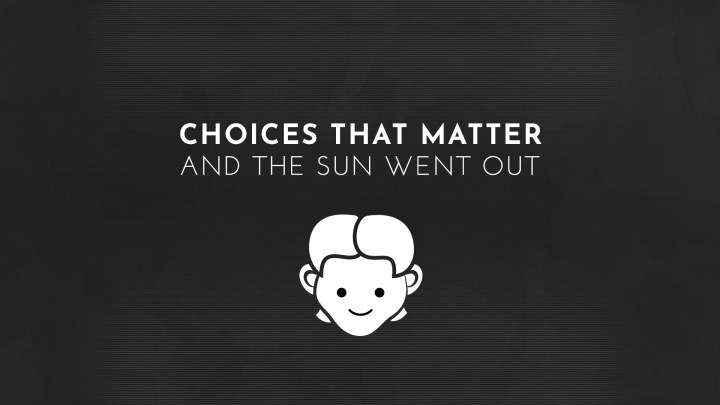 Choices That Matter: And The Sun Went Out