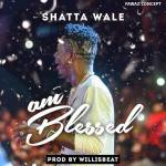 Shatta Wale – Am Blessed (Prod. By Willisbeat)