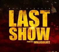 Kofi Kinaata – Last Show (Prod. By Willis Beatz)