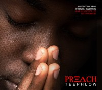 LYRICS: TeePhlow – Preach(Prod. By HBOO)
