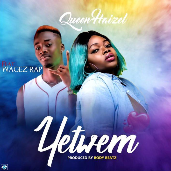 Queen Haizel – Yetwem Ft. Wages Rap (Prod. By Body Beatz)