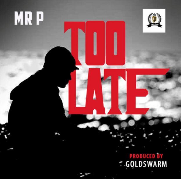Mr P (P-Square) – Too Late (Prod. GoldSwarm)