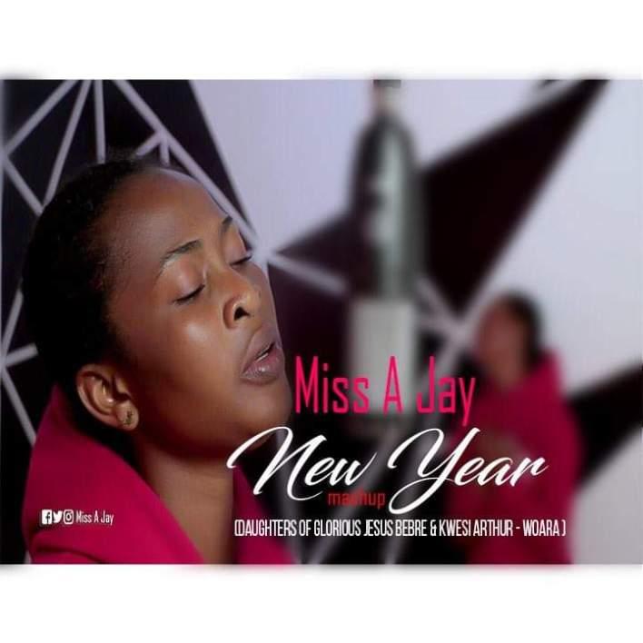 Miss A Jay - New Year Mashup(daughters of glorious jesus bebre & Kwesi Arthur - Woara )