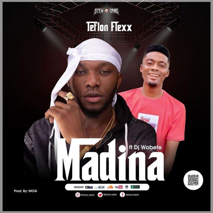 Teflon Flexx - Madina Ft. DJ Wobete (Prod. By MOG Beatz)