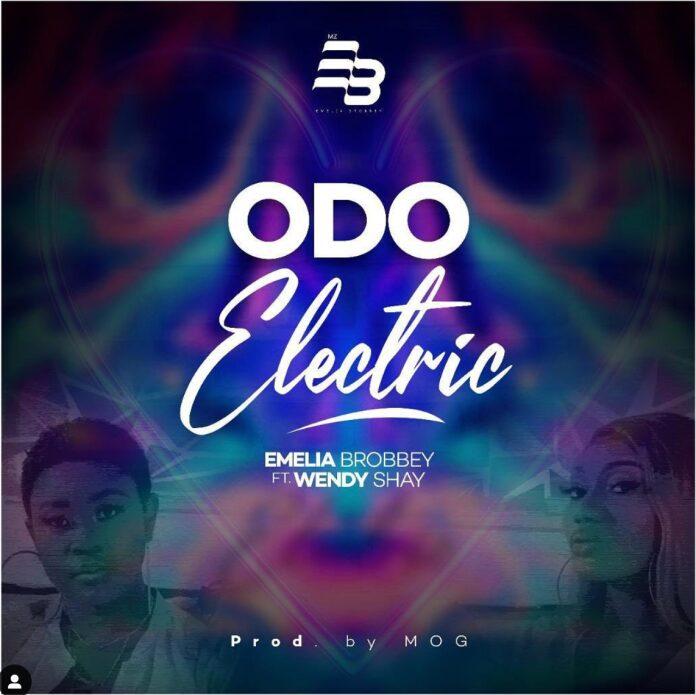 Emelia Brobbey – Odo Electric Ft. Wendy Shay (Prod. By MOG Beatz)