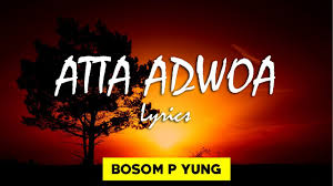 Photo of Lyrics: Bosom P-Yung – Attaa Adwoa