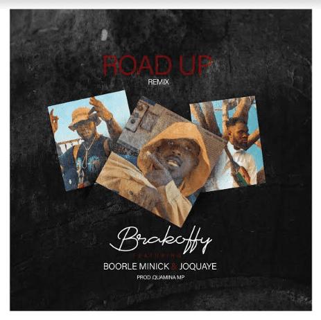 Brakoffy - Road Up (Remix) Ft. JoQuaye X Boorle Minick(Prod. By Quamina MP)