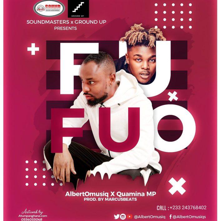 AlbertOmusiq – Fufuo Ft. Quamina Mp (Prod. By Marcus Beatz)
