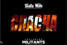 Photo of Shatta Wale – ChaCha Ft. SM Militants (Prod. by GigzBeatz)