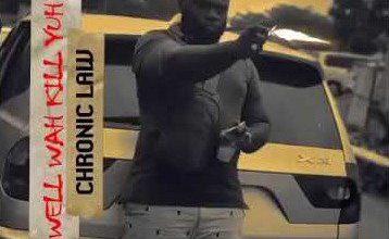 Photo of Chronic Law – Well Wah Kill You (Execution Riddim)