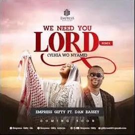 Empress Gifty – We Need You Lord (Remix) Ft Dan Bassey