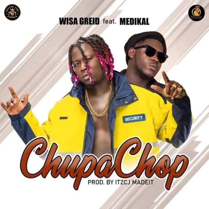 Wisa Greid – Chupa Chop Ft Medikal (Prod. By ITz CJ MadeIT)