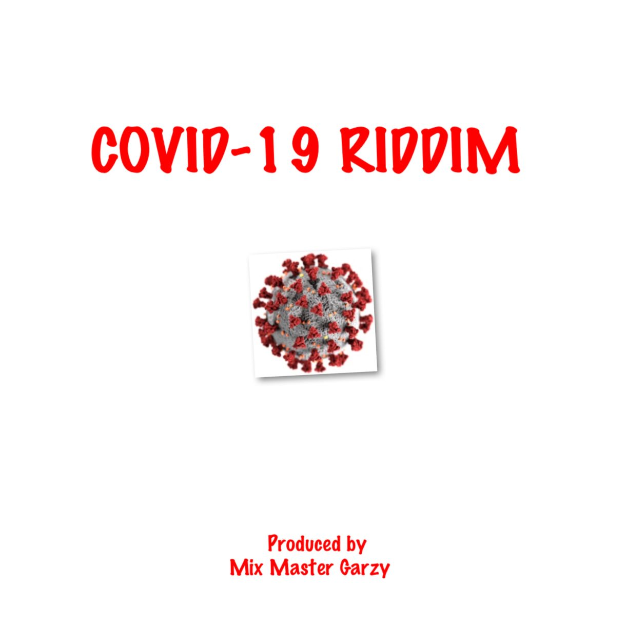 COVID-19 Riddim - (Prod By Mix Master Garzy)