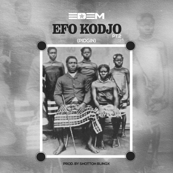Edem – Efo Kodjo (Pidgin) (Prod. by Shottoh Blinqx)
